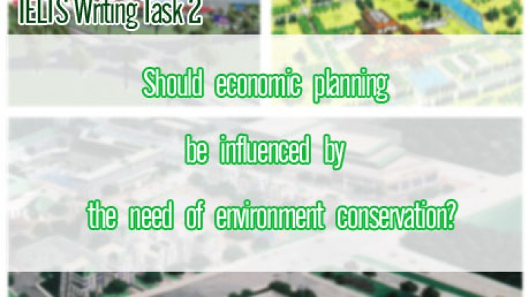Should  economic  planning  influenced  by  environment [IELTS-TASK2]